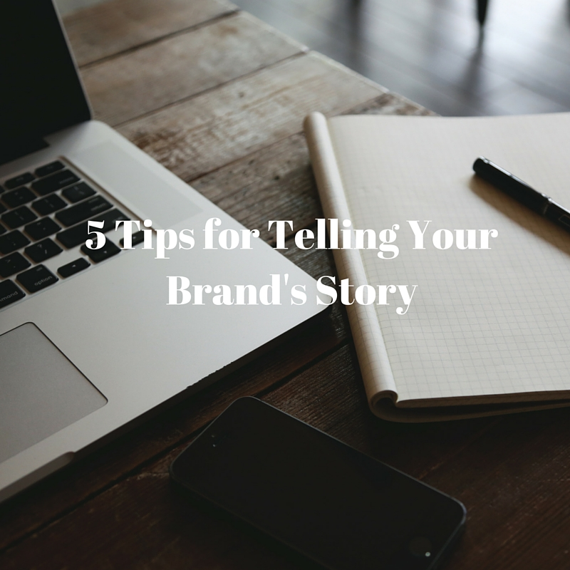 Five Tips for Telling Your Brand's Story